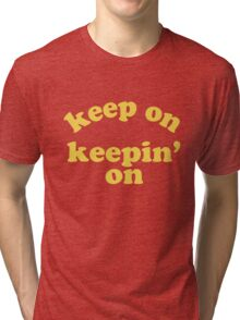 Keep On Keepin' On (Yellow) Tri-blend T-Shirt