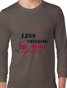 Less thinking, more drinking Long Sleeve T-Shirt