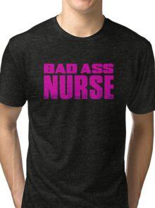 BAD ASS NURSE Tri-blend T-Shirt