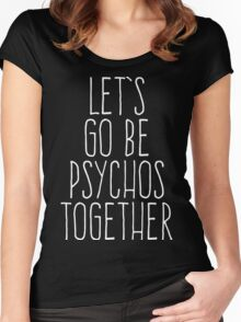 Let's Be Psychos Funny Quote Women's Fitted Scoop T-Shirt
