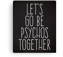 Let's Be Psychos Funny Quote Canvas Print