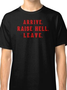 quote arrive raise hell leave Classic T-Shirt