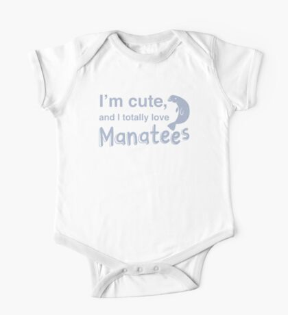 I'm cute, and I totally love manatees One Piece - Short Sleeve