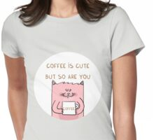 Coffee is cute but so are you Womens Fitted T-Shirt