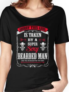 Beard - Sorry This Girl Is Taken By A Super Sexy Bearded Man Women's Relaxed Fit T-Shirt