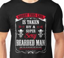 Beard - Sorry This Girl Is Taken By A Super Sexy Bearded Man Unisex T-Shirt