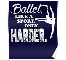 Ballet like a sport only harder Tshirt Poster