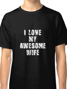I Love My Awesome Wife Married Couples Design Classic T-Shirt