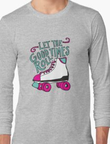 Let the Good Times Roll Long Sleeve T-Shirt