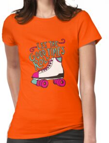 Let the Good Times Roll Womens Fitted T-Shirt