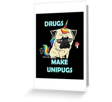 Drugs make Unipugs Greeting Card