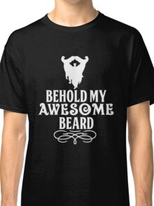 Beard - Behold My Awesome Beard Classic T-Shirt