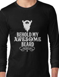Beard - Behold My Awesome Beard Long Sleeve T-Shirt