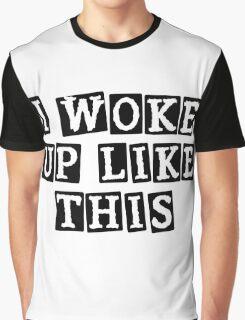 I Woke Up Like This Graphic T-Shirt