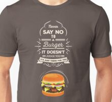 Never Say No To A Burger Unisex T-Shirt