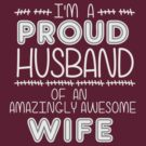 Proud Husband of Awesome Wife by ezcreative