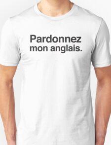 Padonnez mon anglais (Pardon my ENGLISH in French) Unisex T-Shirt