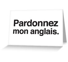 Padonnez mon anglais (Pardon my ENGLISH in French) Greeting Card