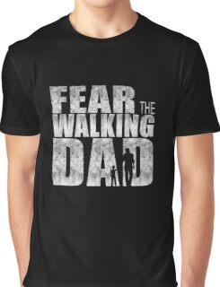 Fear The Walking Dad Cool TV Shower Fans Design Graphic T-Shirt