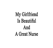 My Girlfriend Is Beautiful And A Great Nurse  by supernova23
