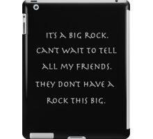 It's a big rock. Can't wait to tell all my friends. They don't have a rock this big. iPad Case/Skin