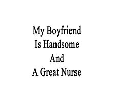 My Boyfriend Is Handsome And A Great Nurse  by supernova23