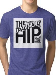 tragically hip Tri-blend T-Shirt