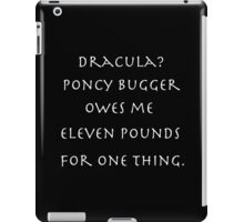 Dracula? Poncy bugger owes me eleven pounds for one thing. iPad Case/Skin