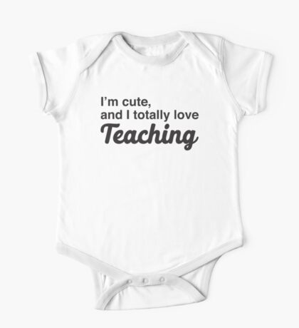 I'm cute, and I totally love teaching One Piece - Short Sleeve