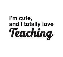 I'm cute, and I totally love teaching by jazzydevil