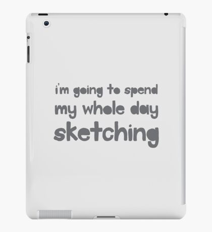 I'm going to spend the whole day sketching iPad Case/Skin
