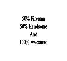 50% Fireman 50% Handsome And 100% Awesome by supernova23