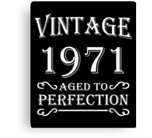 Vintage 1971 - Aged to perfection Canvas Print