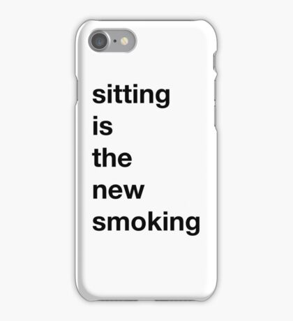 Sitting is the new Smoking iPhone Case/Skin