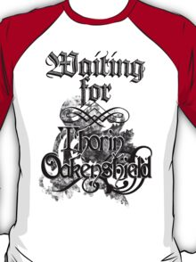 Waiting for Thorin Oakenshield T-Shirt