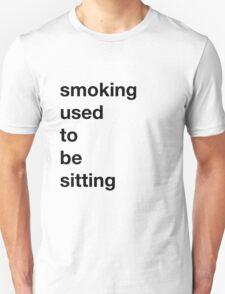 Smoking used to be Sitting Unisex T-Shirt