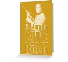 I'm James Kirk B*tch Greeting Card