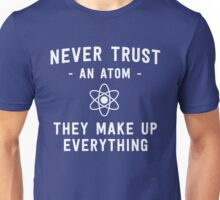 Never trust an atom. They make up everything Unisex T-Shirt