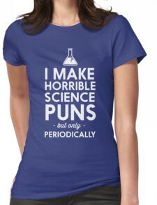 I make horrible science puns but only periodically Womens Fitted T-Shirt