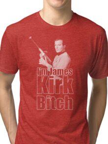 I'm James Kirk B*tch Tri-blend T-Shirt