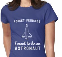Forget princess I want to be an astronaut Womens Fitted T-Shirt