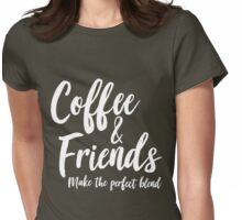 Cofee and Friends make the perfect blend Womens Fitted T-Shirt