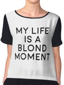 My life is a blond moment Chiffon Top