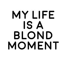 My life is a blond moment Photographic Print