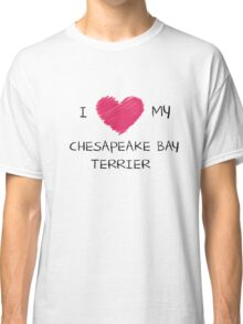 I Love My Chesapeake Bay Terrier for Dog Lovers Classic T-Shirt