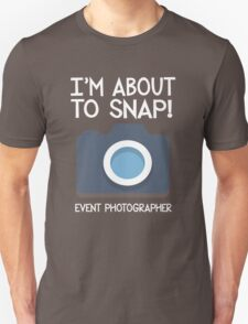 I'm about to snap! Event Photographer  Unisex T-Shirt