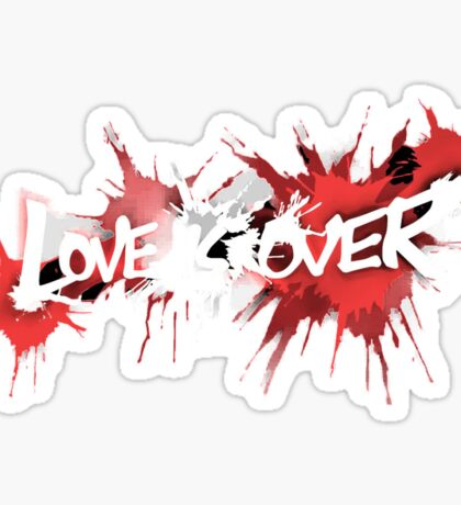 Love is Over Sticker