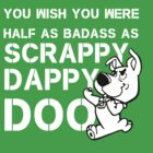 you Wish You Were Half the badass Scrappy Doo is (var) by Kiluvi