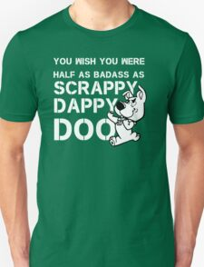 you Wish You Were Half the badass Scrappy Doo is (var) Unisex T-Shirt