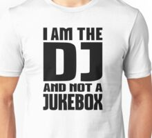 I am the DJ not a Jukebox Unisex T-Shirt